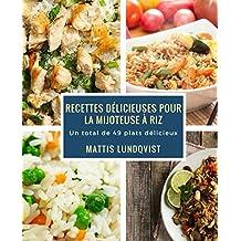 Recettes délicieuses pour la mijoteuse à riz: Un total de 49 plats délicieux (French Edition)