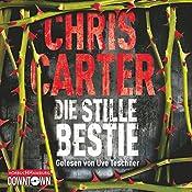 Die stille Bestie (Hunter und Garcia Thriller 6) | Chris Carter