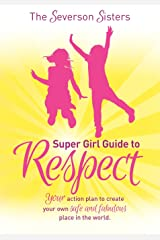 The Severson Sisters Super Girl Guide To:  Respect: Your Action Plan to Create Your Own Safe and Fabulous Place in the World Paperback