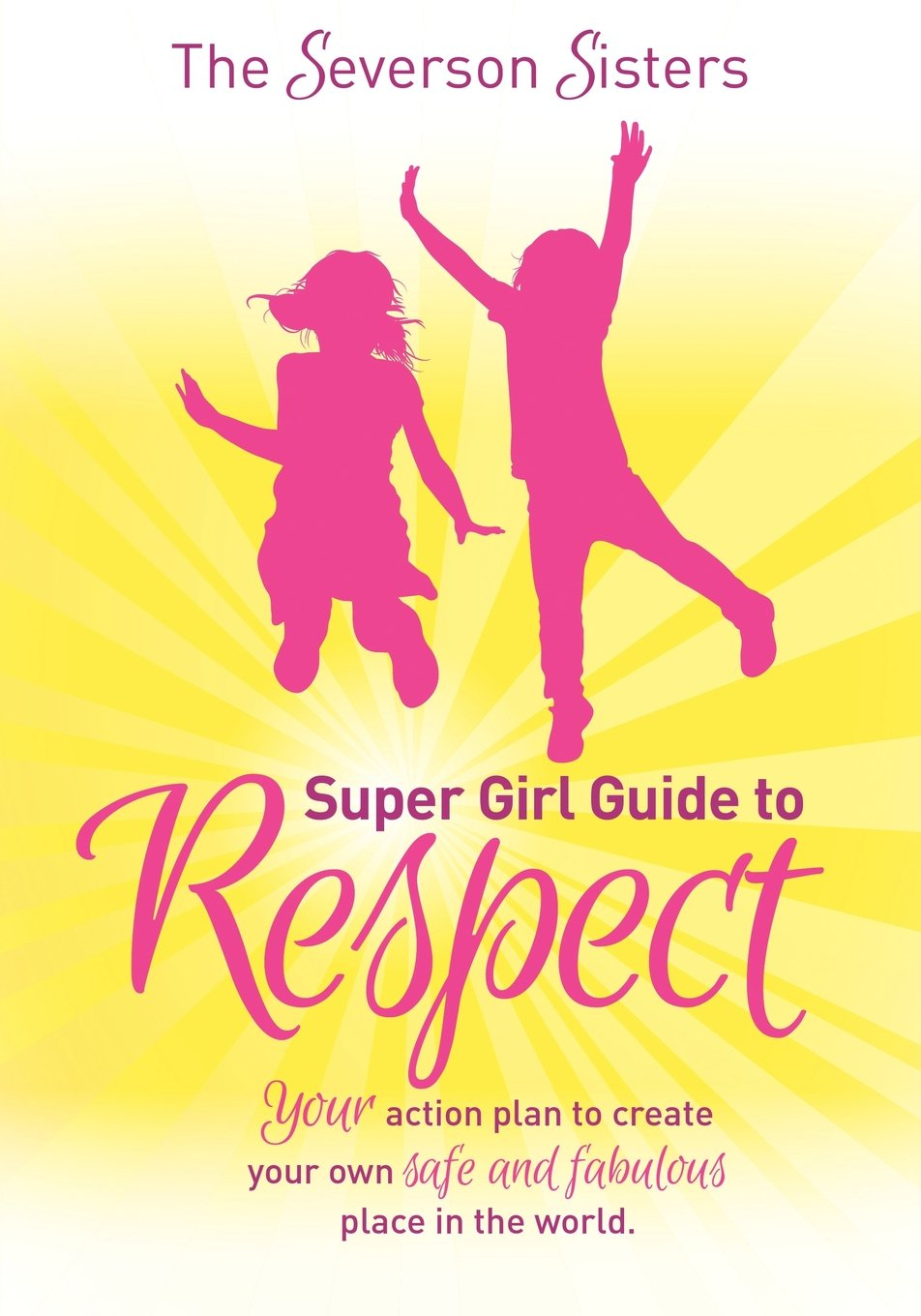 Download The Severson Sisters Super Girl Guide To:  Respect: Your Action Plan to Create Your Own Safe and Fabulous Place in the World pdf