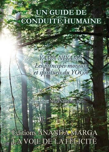 Un guide de conduite humaine - yama niyama, les principes moraux et spirituels du Yoga (French Edition) ebook