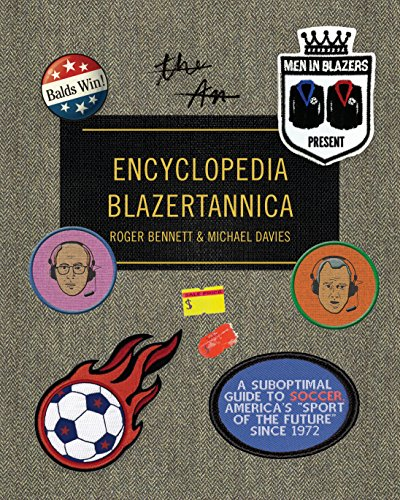 "Men in Blazers Present Encyclopedia Blazertannica: A Suboptimal Guide to Soccer, America's ""Sport of the Future"" Since 1972 cover"