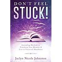 Don't Feel Stuck!: Journaling Methods to Transform Your Mindset & Live in Universal Abundance
