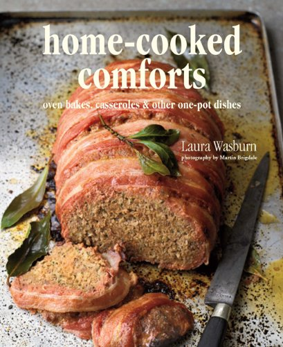 Home-Cooked Comforts: Oven Bakes, Casseroles, & Other One-Pot Dishes by Laura Washburn