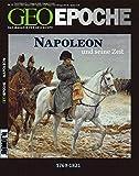 GEO Epoche: Napoleon und seine Zeit: 1769 - 1821 - Kaiser der Franzosen, Herrscher über Europa