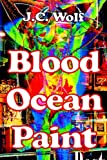 Blood Ocean Paint, J. C. Wolf, 1304312232