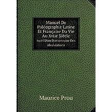 Manuel de Paleographie Latine Et Francaise Du Vie Au Xviie Siecle Suivi D'Un Dictionnaire Des Abreviations