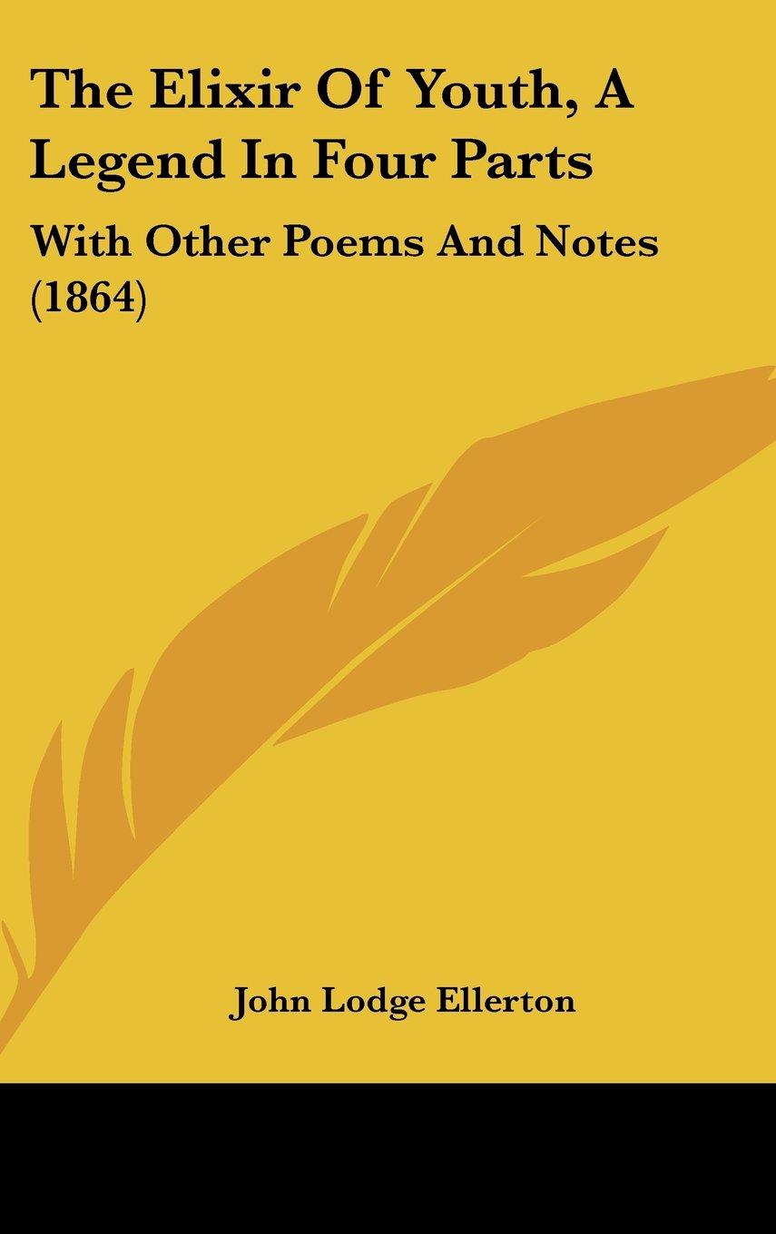 Download The Elixir Of Youth, A Legend In Four Parts: With Other Poems And Notes (1864) ebook