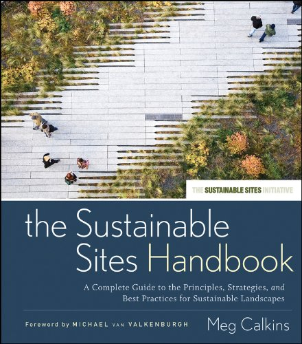 The Sustainable Sites Handbook: A Complete Guide to the Principles, Strategies, and Best Practices for Sustainable Landscapes by Wiley