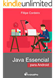 Java Essencial para Android: Aprenda do Zero o Java Essencial e Obrigatório para Android que todo Desenvolvedor Iniciante deve Saber