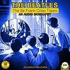 The Beatles - The Sir Frank Crisp Tapes - An Audio Biography Hörbuch von Jagannatha Dasa Gesprochen von: Jagannatha Dasa