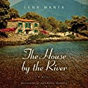 The House by the River Audiobook by Lena Manta, Gail Holst-Warhaft - translator Narrated by Courtney Patterson