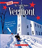 Vermont (A True Book: My United States)