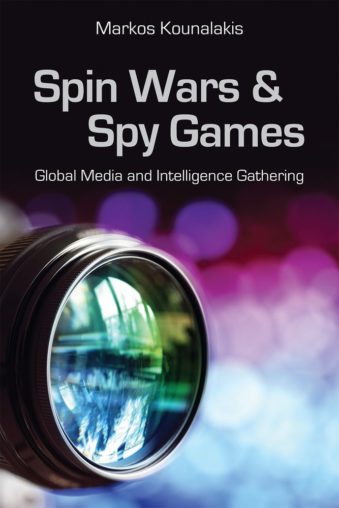 Download Spin Wars and Spy Games: Global Media and Intelligence Gathering PDF