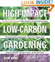 High-Impact, Low-Carbon Gardening: 1001 Ways Garden Sustainably