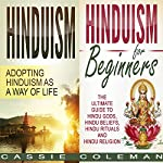 Hinduism: Adopting Hinduism as a Way of Life + The Ultimate Guide to Hindu Gods, Hindu Beliefs, Hindu Rituals and Hindu Religion | Cassie Coleman