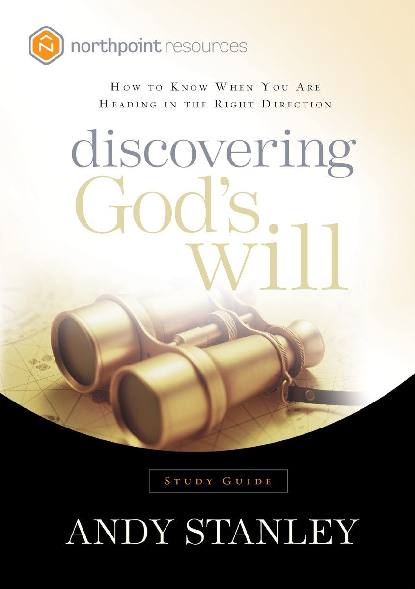 Discovering God's Will Study Guide: How to Know When You Are Heading in the  Right Direction (Northpoint Resources): Andy Stanley: 9781590523797:  Amazon.com: ...