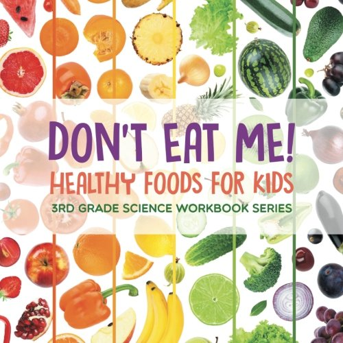 Don't Eat Me! (Healthy Foods for Kids) : 3rd Grade Science Workbook Series ebook
