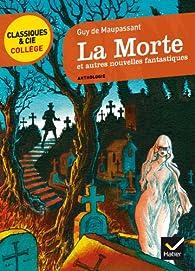 Classiques & cie Collège : La morte et autres nouvelles fantastiques - Maupassant par Guy de Maupassant