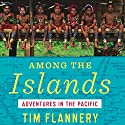 Among the Islands: Adventures in the Pacific Audiobook by Tim Flannery Narrated by Noah Michael Levine