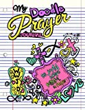 My Doodle Prayer Journal;Christian Doodle Journal For Girls;Christian Gifts: Unique and Fun Kids Drawing Prayer Book For Girls;Doodle Diary/Art Journal With Prayer Prompts