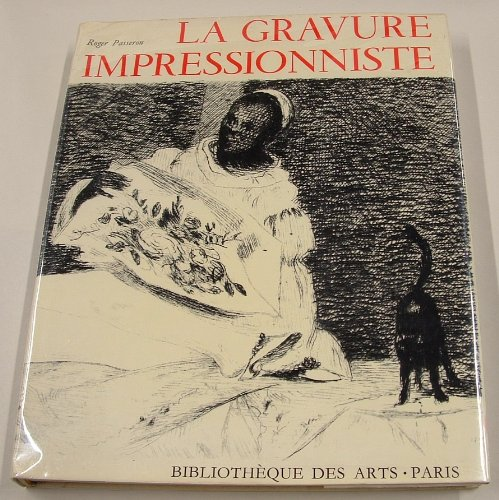 La Gravure Impressionniste   Origines Et Rayonnement   Roger Passeron