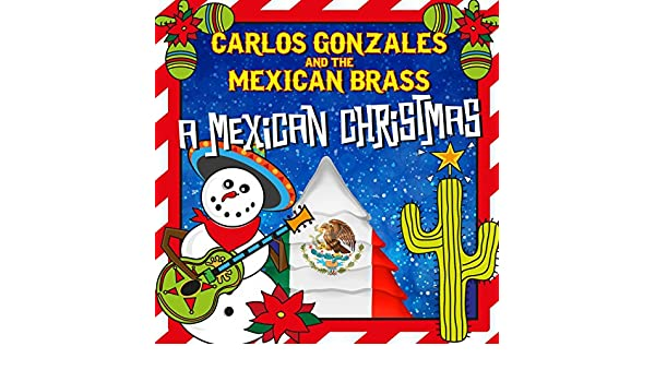 Mexican Christmas.A Mexican Christmas By Carlos Gonzales And The Mexican Brass