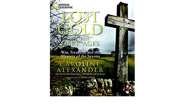 Lost Gold of the Dark Ages: War, Treasure, and the Mystery of the Saxons (English Edition) eBook: Caroline Alexander, Kevin Leahy: Amazon.es: Tienda Kindle