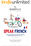 Speak French: The Easiest Way to Learn French and Speak Immediately! (RocketPack Book 2)