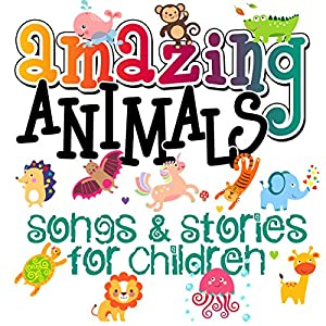 Amazing Animals! Songs & Stories for Children Audiobook