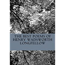The Best Poems of Henry Wadsworth Longfellow: Featuring I Heard the Bells on Chistmas Day, Excelsior, The Midnight Ride of Paul Revere, A Psalm of Life, and more!