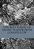 The Best Poems of Henry Wadsworth Longfellow, Henry Wadsworth Longfellow, 1480188050