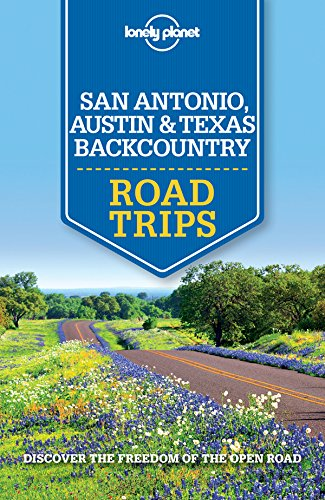 Lonely Planet San Antonio, Austin & Texas Backcountry Road Trips (Travel Guide) cover