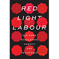 Red Light Labour: Sex Work Regulation, Agency, and Resistance (Sexuality Studies)