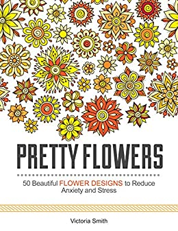 Pretty flowers 50 beautiful flower designs to reduce anxiety and pretty flowers 50 beautiful flower designs to reduce anxiety and stress pretty flowers mightylinksfo