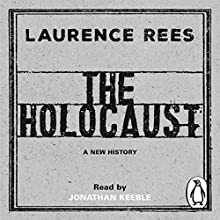 The Holocaust: A New History Audiobook by Laurence Rees Narrated by Jonathan Keeble