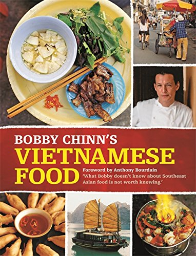Bobby chinns vietnamese food foreword by anthony bourdain bobby chinns vietnamese food foreword by anthony bourdain amazon bobby chinn 9781840916614 books forumfinder Choice Image