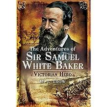 ADVENTURES OF SIR SAMUEL WHITE BAKER, THE: Victorian Hero
