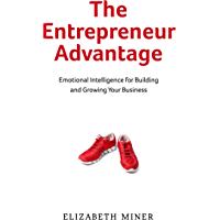 The Entrepreneur Advantage: Emotional Intelligence for Building and Growing Your Business (English Edition)