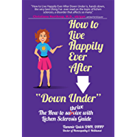"How to Live Happily Ever After ""Down Under"": The How To Thrive With Lichen Sclerosis Guide (English Edition)"