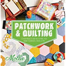 Mollie Makes: Patchwork & Quilting: Fun Projects for You to Make, Plus Tips, Hints and Techniques by Mollie Makes (2014-10-09)
