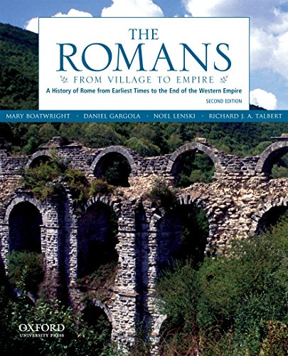 The Romans: From Village to Empire: A History of Rome from Earliest Times to the End of the Western Empire (A Brief History Of The Romans Boatwright)