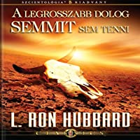 A Legrosszabb Dolog Semmit Sem Tenni [The Wrong Thing to Do Is Nothing, Hungarian Edition]