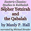 The Sepher Yetzirah and the Qabalah: Esoteric Classics: Studies in Kabbalah Audiobook by Manly P. Hall Narrated by Michael Strader