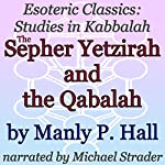 The Sepher Yetzirah and the Qabalah: Esoteric Classics: Studies in Kabbalah | Manly P. Hall
