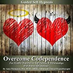 Overcome Codependence Guided Self Hypnosis: For Healthy Boundaries, Self Esteem & Relationships With Bonus Affirmations - Anna Thompson | Anna Thompson