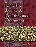 img - for Fantastic Gothic and Renaissance Ornament (Dover Pictorial Archive) (2008-04-21) book / textbook / text book