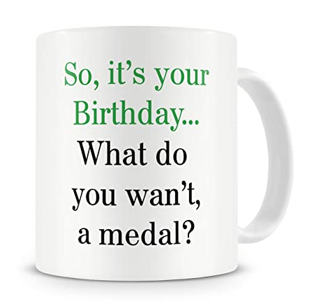 QuotSo Its Your BirthdayWhat Do You Want A Medal