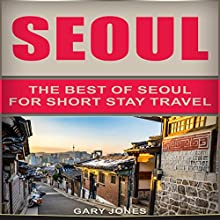 Seoul: The Best of Seoul for Short Stay Travel Audiobook by Gary Jones Narrated by John E. Broussard