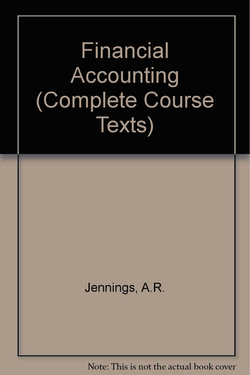 Financial Accounting (Complete Course Texts): A. R. Jennings:  9781870941594: Amazon.com: Books